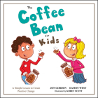 The Coffee Bean for Kids: A Simple Lesson to Create Positive Change Cover Image