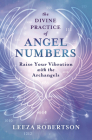 The Divine Practice of Angel Numbers: Raise Your Vibration with the Archangels Cover Image