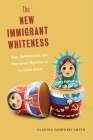 The New Immigrant Whiteness: Race, Neoliberalism, and Post-Soviet Migration to the United States (Nation of Nations #10) Cover Image