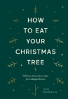 How to Eat Your Christmas Tree: Delicious, innovative recipes for cooking with trees Cover Image