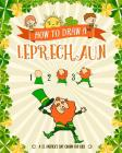 How to Draw A Leprechaun - A St. Patrick's Day Charm for Kids: Creative Step-by-Step Drawing Book for Girls and Boys Ages 5, 6, 7, 8, 9, 10, 11, and 1 Cover Image