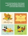 Adult Coloring Book: Giant Super Jumbo 30 Designs Wonderful Happy Thanksgiving Patterns for Calmness (Book Edition:2) Cover Image