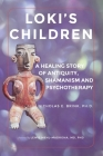 Loki's Children: A Healing Story of Antiquity, Shamanism and Psychotherapy Cover Image