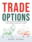 Trade Options: The Complete Step-by-Step Options Trading Crash Course to Learn How to Trade Cover Image