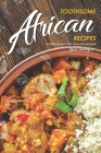 Toothsome African Recipes: Eccentric Recipes to Take You Across the World Cover Image