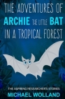 The adventures of Archie the little bat in a tropical forest Cover Image