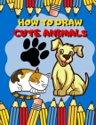 How To Draw Cute Animals: Activity Book And A Step-by-Step Drawing Lesson for Kids, Learn How To Draw Cute And Adorable Animal, Perfect Gift For Cover Image