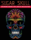 sugar skull coloring books for adults relaxation: 30 + Easy & beautiful dia de los muertos designs To Draw Cover Image