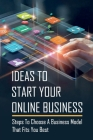 Ideas To Start Your Online Business: Steps To Choose A Business Model That Fits You Best: Steps To Make A Living Selling On Ebay Cover Image