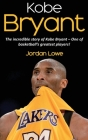 Kobe Bryant: The incredible story of Kobe Bryant - one of basketball's greatest players! Cover Image