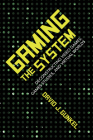Gaming the System: Deconstructing Video Games, Games Studies, and Virtual Worlds (Digital Game Studies) Cover Image