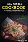 Low Sodium Cookbook: 40+ Soup, Pizza, and Side Dishes recipes designed for Low Sodium diet Cover Image