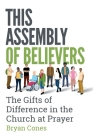 This Assembly of Believers: The Gifts of Difference in the Church at Prayer Cover Image