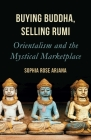 Buying Buddha, Selling Rumi: Orientalism and the Mystical Marketplace Cover Image