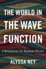 The World in the Wave Function: A Metaphysics for Quantum Physics Cover Image