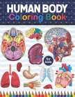 Human Body Coloring Book For Kids: Human Body Anatomy Coloring Book For Medical & High School Students. Human Brain Heart Liver Coloring Book. Human B Cover Image