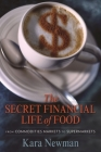 The Secret Financial Life of Food: From Commodities Markets to Supermarkets (Arts and Traditions of the Table: Perspectives on Culinary H) Cover Image