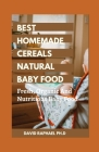 Best Homemade Cereals Natural Baby Food: Fresh, Organic And Nutritious Baby Food Cover Image