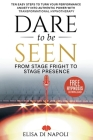 Dare to Be Seen - From Stage Fright to Stage Presence: Ten Easy Steps to Turn your Performance Anxiety into Authentic Power with Transformational Hypn Cover Image