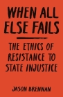 When All Else Fails: The Ethics of Resistance to State Injustice Cover Image