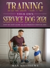 Training Your Own Service Dog 2021: Step by Step Guide to an Obedient Service Dog Cover Image