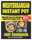 Mediterranean Instant Pot Diet Cookbook: Meal Prep Guide for Beginners Cooking Tasty Kitchen Recipes with 7 days Meal Plan Cover Image