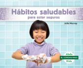 Hábitos Saludables Para Estar Seguros (Staying Safe with Healthy Habits) Cover Image