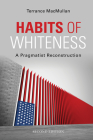Habits of Whiteness: A Pragmatist Reconstruction (American Philosophy) Cover Image