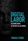 Digital Labor: The Coming Demise of the White Collar Worker Cover Image