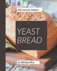 365 Yummy Yeast Bread Recipes: A Yummy Yeast Bread Cookbook for Effortless Meals Cover Image