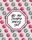 All My Jewelry Making Shit: DIY Project Planner - Organizer - Crafts Hobbies - Home Made Cover Image