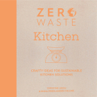 Zero Waste: Kitchen: Crafty Ideas for Sustainable Kitchen Solutions Cover Image