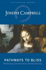 Pathways to Bliss: Mythology and Personal Transformation (Collected Works of Joseph Campbell) Cover Image