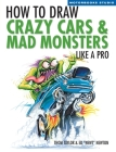 How To Draw Crazy Cars & Mad Monsters Like a Pro (Motorbooks Studio) Cover Image