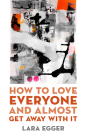 How to Love Everyone and Almost Get Away with It (Juniper Prize for Poetry) Cover Image