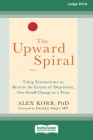 The Upward Spiral: Using Neuroscience to Reverse the Course of Depression, One Small Change at a Time (16pt Large Print Edition) Cover Image