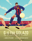 G is for Golazo: The Ultimate Soccer Alphabet (ABC to MVP #2) Cover Image