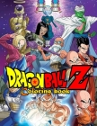 Dragon Ball Z Coloring Book: More Than 100 Pages Of Fun Dragon ball z coloring book For Kids And adults Cover Image