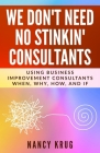 We Don't Need No Stinkin' Consultants: Using Business Improvement Consultants: When, Why, How, and If Cover Image