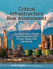 Critical Infrastructure Risk Assessment: The Definitive Threat Identification and Threat Reduction Handbook Cover Image