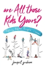 Are All Those Kids Yours?: Fostering, Adoption, Teenagers ... a memoir Cover Image