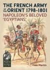 The French Army of the Orient 1798-1801: Napoleon's Beloved 'Egyptians' (From Reason to Revolution) Cover Image