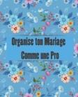 Organise ton Mariage Comme une Pro: Un guide (à remplir) étape par étape de A à Z pour créer et organiser votre mariage de rêve avec le budget dont vo Cover Image