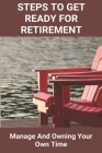 Steps To Get Ready For Retirement: Manage And Owning Your Own Time: Planning For A Successful Retirement Cover Image
