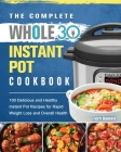 The Complete Whole 30 Instant Pot Cookbook Cover Image