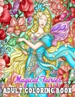 Magical Fairies: Adult Coloring Book Featuring 50 Fantasy Coloring Pages with Beautiful Fairies and Lovely Flowers Perfect for Adults R Cover Image