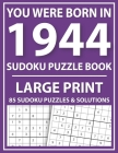 Large Print Sudoku Puzzle Book: You Were Born In 1944: A Special Easy To Read Sudoku Puzzles For Adults Large Print (Easy to Read Sudoku Puzzles for S Cover Image