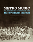 Metro Music: Celebrating a Century of the Trinity River Groove Cover Image