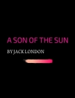 A Son of the Sun by Jack London Cover Image