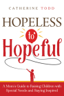 Hopeless to Hopeful: A Mom's Guide to Raising Children with Special Needs and Staying Inspired Cover Image